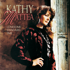 Lonesome Standard Time - Kathy Mattea