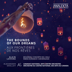 The Bounds of our Dreams - Canada's National Arts Centre Orchestra, Alexander Shelley, Alain Lefèvre