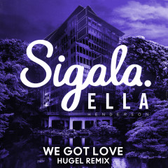 We Got Love (HUGEL Remix) - Sigala, Ella Henderson