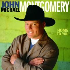 Home to You - John Michael Montgomery