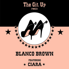 The Git Up (feat. Ciara) [Remix] - Blanco Brown, Ciara