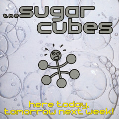 Here Today, Tomorrow Next Week! - The Sugarcubes
