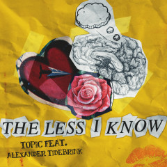 The Less I Know - Topic, Alexander Tidebrink