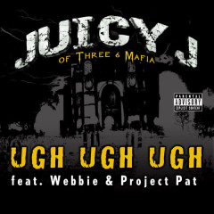 Ugh Ugh Ugh - Juicy J