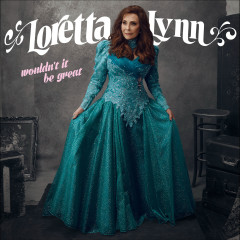 Wouldn't It Be Great - Loretta Lynn