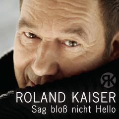 Sag bloß nicht Hello - Roland Kaiser