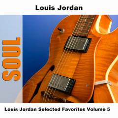 Louis Jordan Selected Favorites Volume 5 - Louis Jordan