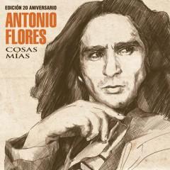 Cosas Mías (Edicíon 20 Aniversario) - Antonio Flores