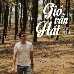 Gió Vẫn Hát (Single) - Long Phạm
