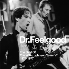 I'm A Man (Best Of The Wilko Johnson Years 1974-1977) - Dr. Feelgood