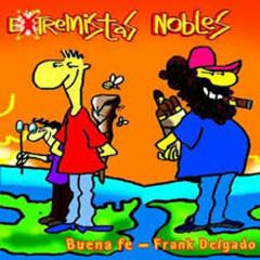 Extremistas Nobles - Buena Fe, Frank Delgado