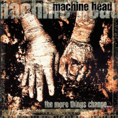 The More Things Change... - Machine Head