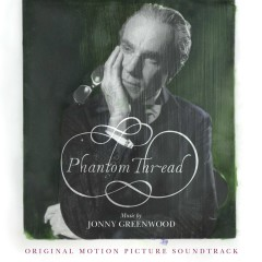 Phantom Thread (Original Motion Picture Soundtrack) - Jonny Greenwood