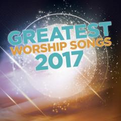 Greatest Worship Songs 2017 - Lifeway Worship