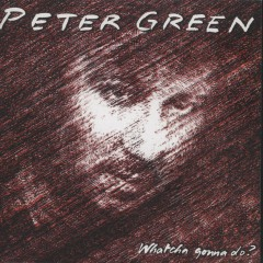 Whatcha Gonna Do? (Bonus Track Edition) - Peter Green
