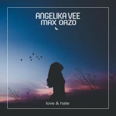 Love & Hate (Single) - Angelika Vee, Max Oazo