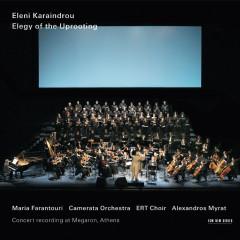 Karaindrou: Elegy Of The Uprooting - Eleni Karaindrou, Maria Farantouri, Alexandros Myrat, Camerata, Friends Of Music Orchestra, Choir of ERT