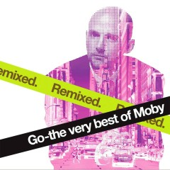 Go - The Very Best Of Moby Remixed - Moby