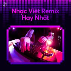 Nhạc Việt Remix Hay Nhất