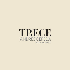 Trece (Track By Track) - Andrés Cepeda