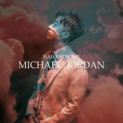 Michael Jordan (Single) - Nahandsome