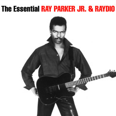 The Essential Ray Parker Jr & Raydio - Ray Parker Jr., Raydio