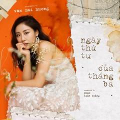 Ngày Thứ 4 Của Tháng 3 (Single) - Văn Mai Hương