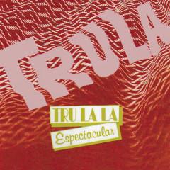 Espectacular - Tru La La