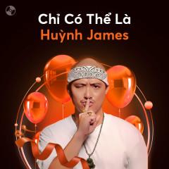 Chỉ Có Thể Là Huỳnh James - Huỳnh James