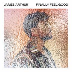 Finally Feel Good - James Arthur