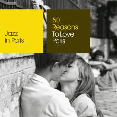 Jazz in Paris: 50 Reasons To Love Paris - Various Artists