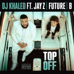 Top Off - DJ Khaled,JAY Z,Future,Beyoncé