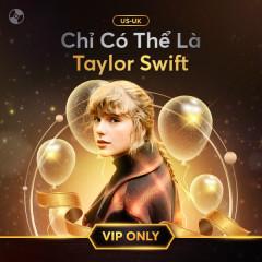 Chỉ Có Thể Là Taylor Swift - Taylor Swift