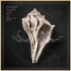 lullaby and... The Ceaseless Roar - Robert Plant