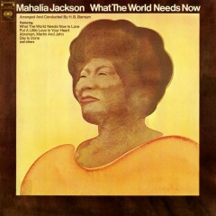 What the World Needs Now - Mahalia Jackson