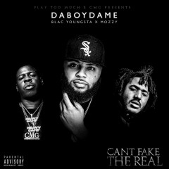 Can't Fake the Real - DaBoyDame, Blac Youngsta, Mozzy