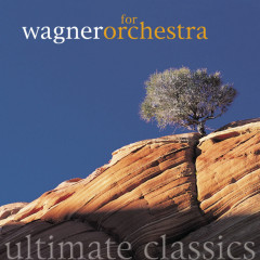 Ultimate Classics - Wagner: Orchestral Works - Various Artists