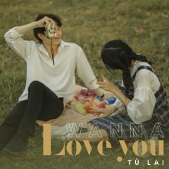 Wanna Love You - Tú Lai