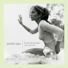 If You Had My Love (Cyber Jungle Remix) - Jennifer Lopez