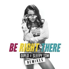 Be Right There (Remixes) - Diplo, Sleepy Tom