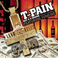 Buy U A Drank (Shawty Snappin') - T-Pain