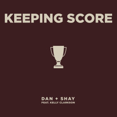 Keeping Score (feat. Kelly Clarkson) - Dan + Shay, Kelly Clarkson