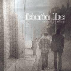 Dislocation Blues - Chris Whitley, Jeff Lang