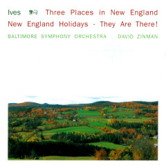 Ives: 3 Places In New England; New England Holidays; They Are There! - David Zinman, Baltimore Symphony Orchestra
