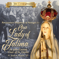 St. John Cantius Presents: Renaissance Polyphony of Portugal for Our Lady of Fatima - St. John Cantius Choir of Saint Cecilia