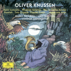 Knussen Conducts Knussen - Lucy Shelton, Barry Tuckwell, Michael Collins, Clio Gould, John Constable