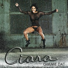 Gimmie Dat / Speechless - Ciara