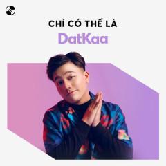 Chỉ Có Thể Là DatKaa - DatKaa