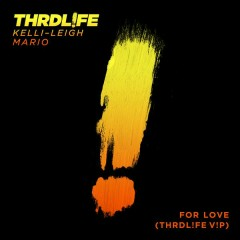 For Love (THRDL!FE V!P) - THRDL!FE,Kelli-Leigh,Mario