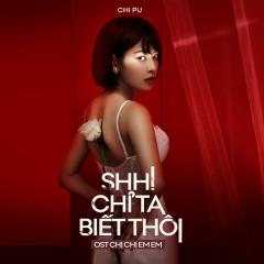 Shh! Chỉ Ta Biết Thôi (Chị Chị Em Em OST) (Single) - Chi Pu